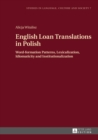 English Loan Translations in Polish : Word-formation Patterns, Lexicalization, Idiomaticity and Institutionalization - eBook