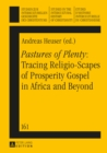«Pastures of Plenty»: Tracing Religio-Scapes of Prosperity Gospel in Africa and Beyond - eBook