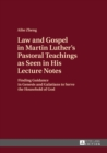 Law and Gospel in Martin Luther's Pastoral Teachings as Seen in His Lecture Notes : Finding Guidance in Genesis and Galatians to Serve the Household of God - eBook