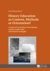 History Education as Content, Methods or Orientation? : A Study of Curriculum Prescriptions, Teacher-made Tasks and Student Strategies - eBook