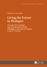 Living the Future in Dialogue : Towards a New Integral and Transformative Model of Religious Education for Nigeria in the 21 st  Century - eBook