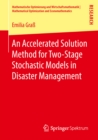 An Accelerated Solution Method for Two-Stage Stochastic Models in Disaster Management - eBook