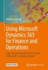 Using Microsoft Dynamics 365 for Finance and Operations :  Learn and understand the functionality of Microsoft's enterprise solution - eBook