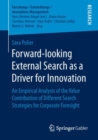 Forward-looking External Search as a Driver for Innovation : An Empirical Analysis of the Value Contribution of Different Search Strategies for Corporate Foresight - eBook