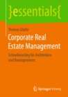 Corporate Real Estate Management : Schnelleinstieg fur Architekten und Bauingenieure - eBook
