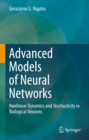 Advanced Models of Neural Networks : Nonlinear Dynamics and Stochasticity in Biological Neurons - eBook