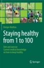 Staying healthy from 1 to 100 : Diet and exercise current medical knowledge on how to keep healthy - eBook