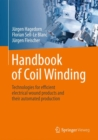 Handbook of Coil Winding : Technologies for efficient electrical wound products and their automated production - Book