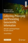 Collecting, Processing and Presenting Geoscientific Information : MATLAB(R) and Design Recipes for Earth Sciences - eBook