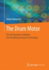 The Drum Motor : The All-Rounder in Modern Unit Handling Conveyor Technology - Book