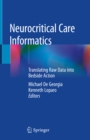 Neurocritical Care Informatics : Translating Raw Data into Bedside Action - eBook