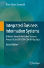 Integrated Business Information Systems : A Holistic View of the Linked Business Process Chain ERP-SCM-CRM-BI-Big Data - eBook