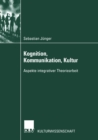 Kognition, Kommunikation, Kultur : Aspekte integrativer Theoriearbeit - eBook
