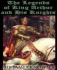 The Legends Of King Arthur And His Knights - eBook