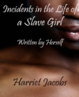 Incidents in the Life of a Slave Girl Written by Herself - eBook