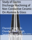 Study of Electro Discharge Machining of Non-Conductive Ceramic On Alumina & Glass - eBook