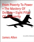 From Poverty To Power  + The Mastery Of Destiny + Eight Pillar Of  Prosperity - eBook