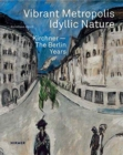 Vibrant Metropolis / Idyllic Nature : Kirchner - The Berlin Years - Book