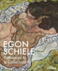 Egon Schiele: PATHWAYS to a COLLECTION - Book