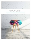 Upcyclist : Reclaimed and Remade Furniture, Lighting and Interiors - Book
