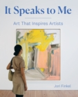 It Speaks to Me : Art That Inspires Artists - Book