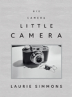 Laurie Simmons : Big Camera/Little Camera - Book