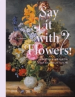 Say It with Flowers! : Viennese Flower Painting from Waldmuller to Klimt - Book