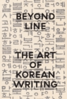 Beyond Line: the Art of Korean Writing - Book