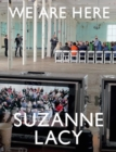 Suzanne Lacy: We Are Here - Book