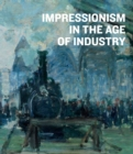 Impressionism in the Age of Industry - Book