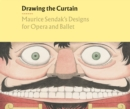 Drawing the Curtain: Maurice Sendak's Designs for Opera and Ballet - Book