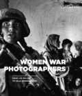 Women War Photographers: From Lee Miller to Anja Niedringhaus - Book