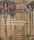 Designing the New: Charles Rennie Mackintosh and the Glasgow Style - Book