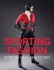 Sporting Fashion: Outdoor Girls 1800 to 1960 - Book