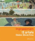 13 Artists Children Should Know: Impressionism - Book