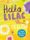 Hello Lilac - Good Morning Yellow : Colours and First Words - Book