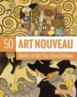 Art Nouveau: 50 Works of Art You Should Know - Book