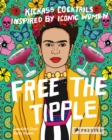 Free the Tipple : Kickass Cocktails Inspired by Iconic Women - Book