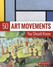 50 Art Movements You Should Know : From Impressionism to Performance Art - Book