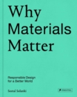 Why Materials Matter : Responsible Design for a Better World - Book