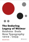 The Enduring Legacy of Weimar : Graphic Design & New Typography 1919-1933 - Book