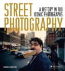Street Photography: A History in 100 Iconic Photographs - Book