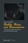 Rubble, Ruins and Romanticism : Visual Style, Narration and Identity in German Post-War Cinema - Book