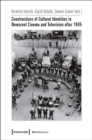 Constructions of Cultural Identities in Newsreel Cinema and Television after 1945 - Book