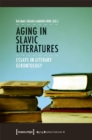 Aging in Slavic Literatures : Essays in Literary Gerontology - Book