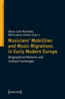 Musicians' Mobilities and Music Migrations in Early Modern Europe : Biographical Patterns and Cultural Exchanges - Book
