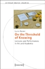 On the Threshold of Knowing : Lectures and Performances in Art and Academia - Book