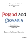 Poland and Slovakia: Bilateral Relations in a Multilateral Context (20042016) : Essays on Politics and Economics - Book