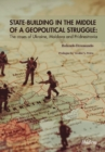 State Building in the Middle of a Geopolitical Struggle : The Cases of Ukraine, Moldova, and Pridnestrovia - Book