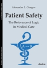Patient Safety : The Relevance of Logic in Medical Care - Book